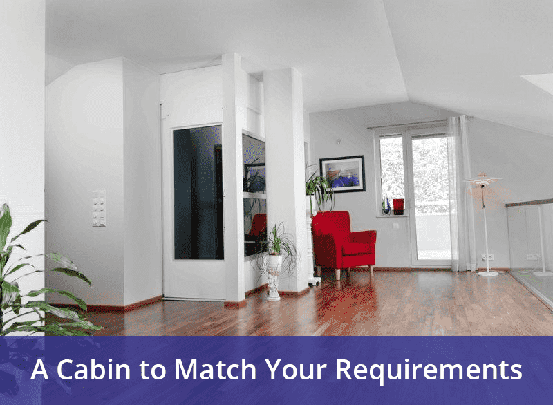 A Cabin to Match Your Requirements - A Guide to Creating the Perfect Home Lift